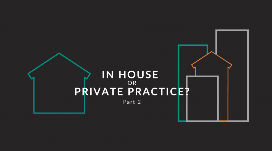 Are you more naturally suited to private practice or in-house?